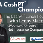 Be A Cash-Based PT Champion: Interview with Lenny Macrina MSPT, SCS, CSCS