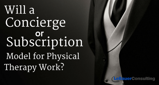 A Concierge or Subscription Physical Therapy Practice