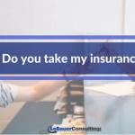"""Do You Take My Insurance?"""
