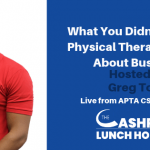 EP 036: What You Didn't Learn In Physical Therapy School About Business, Hosted by Greg Todd Live from APTA CSM 2018