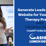 EP 037: Generate Leads from Your Website for Your Physical Therapy Practice with Christine Walker [CashPT Cribs Edition]