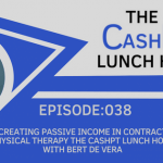 EP 038: Creating Passive Income in Contract Physical Therapy—The CashPT Lunch Hour with Bert De Vera