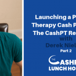EP 040: Launching a Physical Therapy Cash Practice – The CashPT Residency with Derek Nielsen Part 2
