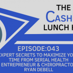 EP 043: Expert Secrets to Maximize Your Time from Serial Health Entrepreneur & Chiropractor Ryan DeBell