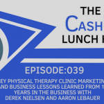 EP 039: Key Physical Therapy Clinic Marketing and Business Lessons Learned from 10 Years in the Business with Derek Nielsen and Aaron LeBauer
