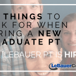 10 Things to Look for When Hiring a New Graduate PT