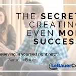 The Secret to Creating Even More Success