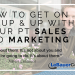 How to Get on the Up & Up with Your PT Sales and Marketing