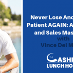EP 048: Never Lose Another New Patient AGAIN: A Marketing and Sales Masterclass with Vince Del Monte