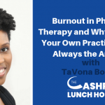 EP 050: Burnout in Physical Therapy and Why Starting Your Own Practice Is Not Always the Answer with TaVona Boggs