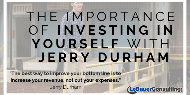 The Importance of Investing in Yourself with Jerry Durham