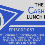 EP 057: How to Build a Thriving Cash-Based Physical Therapy Practice [even in SUPER small town] with Hollan Oliver