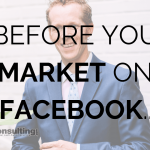 Before You Market on Facebook…