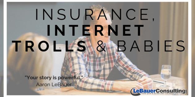 Insurance, Internet Trolls & Babies