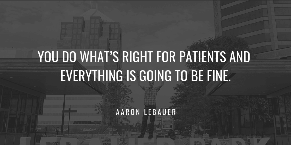 You do what's right for patients and everything is going to be fine
