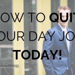 How to Quit Your Day Job Today!