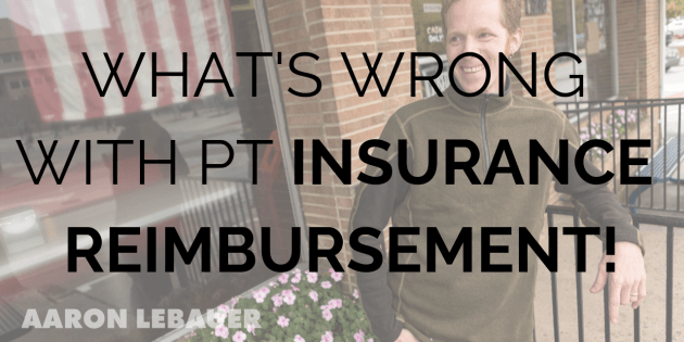 What's Wrong with PT Insurance Reimbursement!
