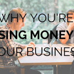 Why You're Losing Money in Your Business