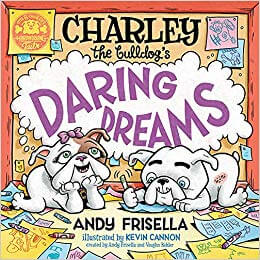 Charley the Bulldog's Daring Dream by Andy Frisella