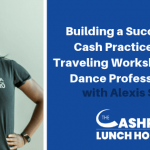EP 069: Building a Successful Cash Practice with Traveling Workshops and Dance Professionals with Alexis Sams