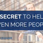 The Secret to Helping Even More People
