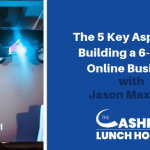 EP 077: The 5 Key Aspects of Building a 6-Figure Online Business with Jason Maxwell