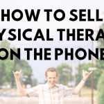 How to Sell Physical Therapy on the Phone