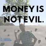 Money Is Not Evil.