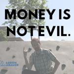 Money Is Not Evil.