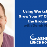 EP 083: Using Workshops to Grow Your PT Clinic from the Ground Up with Derek Nielsen