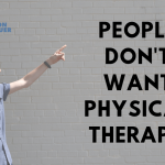 People Don't Want Physical Therapy