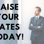 Raise Your Rates Today!