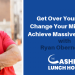 EP 090: Get Over Yourself & Change Your Mindset to Achieve Massive Success with Ryan Obernesser