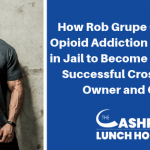 EP 089: How Rob Grupe Overcame Opioid Addiction and 7 Years in Jail to Become a Massively Successful CrossFit Gym Owner and Coach
