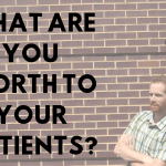 What Are You Worth to Your Patients?