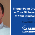 EP 096: Trigger Point Dry Needling as Your Niche or Just Part of Your Clinical Toolbox with Paul Killoren