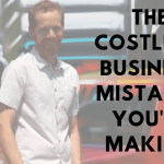 The Costliest Business Mistakes You're Making