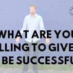 What Are You Willing to Give up to Be Successful?