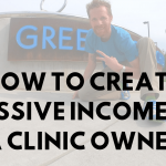 How to Create Passive Income as a Clinic Owner