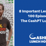 EP 100: 8 Important Business Lessons from 100 Episodes of The CashPT Lunch Hour