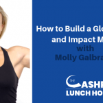 EP 102: How to Build a Global Brand and Impact Millions with Molly Galbraith
