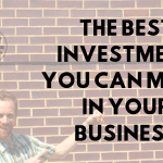 The Best Investment You Can Make in Your Business