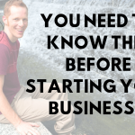 You Need to Know This Before Starting Your Business…