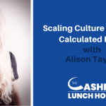 EP 107: Scaling Culture & Taking Calculated Risks with Alison Taylor
