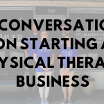 A Conversation on Starting a Physical Therapy Business