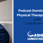 EP 114: Podcast Domination for Physical Therapy Experts with Luis Ryan Diaz