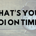 What's Your ROI on Time?