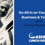EP 118: Go All in on Your Life, Your Business & Your Health with Trevor Bachmeyer