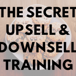 The Secret Upsell & Downsell Training