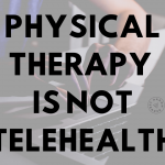 Physical Therapy is Not Telehealth